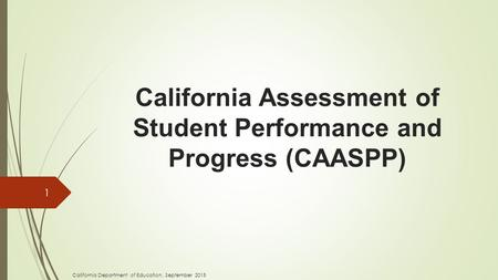 California Assessment of Student Performance and Progress (CAASPP) 1 California Department of Education, September 2015.