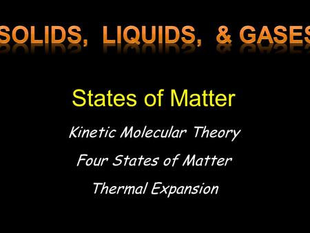 States of Matter Kinetic Molecular Theory Four States of Matter Thermal Expansion.