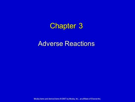 Mosby items and derived items © 2007 by Mosby, Inc., an affiliate of Elsevier Inc. Chapter 3 Adverse Reactions.