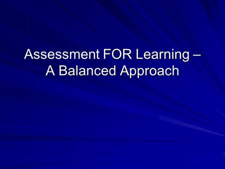 FOR Learning – A Balanced Approach Assessment FOR Learning – A Balanced Approach.