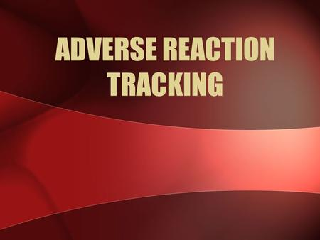 ADVERSE REACTION TRACKING. Adverse Reaction Tracking (ART) The objective of the software is to track and report patient allergy and adverse reaction data.