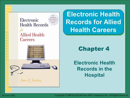 Copyright © 2009 by The McGraw-Hill Companies, Inc. All Rights Reserved. McGraw-Hill Chapter 4 Electronic Health Records in the Hospital Electronic Health.