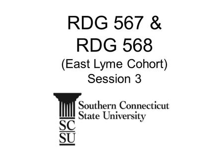 RDG 567 & RDG 568 (East Lyme Cohort) Session 3.