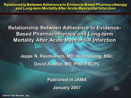 Clinical Trial Results. org Relationship Between Adherence to Evidence- Based Pharmacotherapy and Long-term Mortality After Acute Myocardial Infarction.