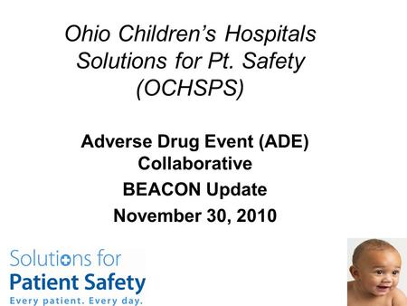 Ohio Children's Hospitals Solutions for Pt. Safety (OCHSPS) Adverse Drug Event (ADE) Collaborative BEACON Update November 30, 2010.