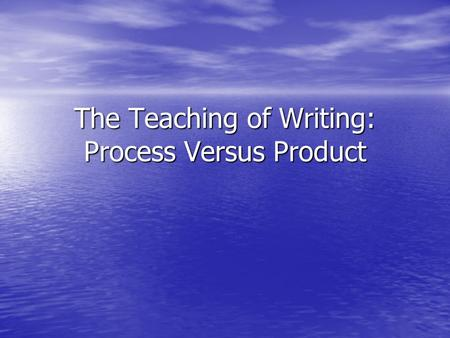 The Teaching of Writing: Process Versus Product. Pedagogical strategies Advantaging or disadvantaging students' outcomes Advantaging or disadvantaging.