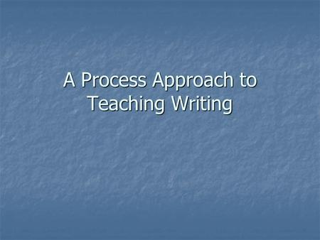 A Process Approach to Teaching Writing. Students need structure and sequence in writing instruction.