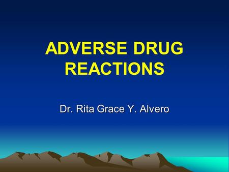 ADVERSE DRUG REACTIONS Dr. Rita Grace Y. Alvero. Adverse Drug Reactions Introduction.