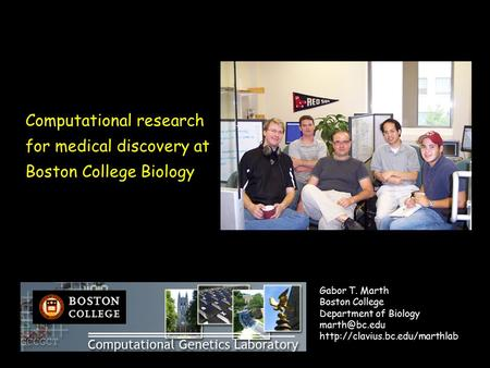 Computational research for medical discovery at Boston College Biology Gabor T. Marth Boston College Department of Biology