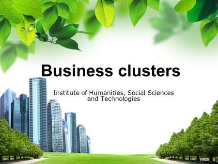 Business clusters Business clusters Institute of Humanities, Social Sciences and Technologies.