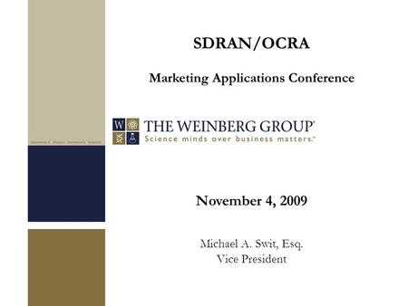 November 4, 2009 Michael A. Swit, Esq. Vice President SDRAN/OCRA Marketing Applications Conference.
