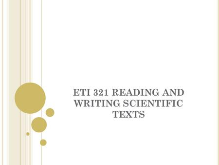 ETI 321 READING AND WRITING SCIENTIFIC TEXTS. L AST WEEK WE Listened to your research procedure, Saw whether you applied MLA style or not in your bibliography,