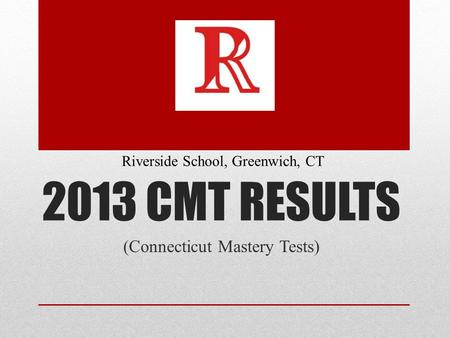 2013 CMT RESULTS (Connecticut Mastery Tests) Riverside School, Greenwich, CT.