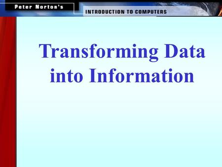Transforming Data into Information This lesson includes the following sections: How Computers Represent Data How Computers Process Data.