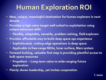 New, unique, meaningful destination for human explorers in next decade Provides a high-value target well-suited to exploitation using unique astronaut.