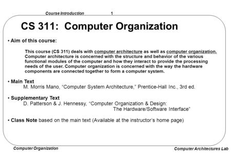 Computer Organization Computer Architectures Lab 1 Course Introduction CS 311: Computer Organization Aim of this course: This course (CS 311) deals with.