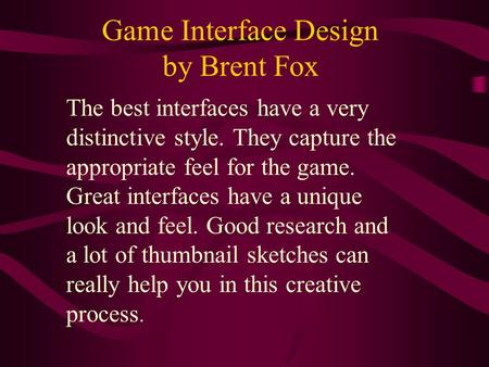 Game Interface Design by Brent Fox The best interfaces have a very distinctive style. They capture the appropriate feel for the game. Great interfaces.