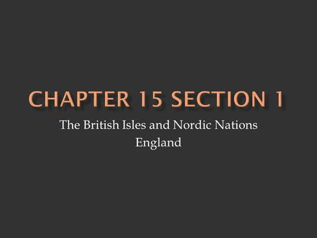 The British Isles and Nordic Nations England.  British Isles - islands clustered off north- west coast of Europe - largest island is Great Britain 