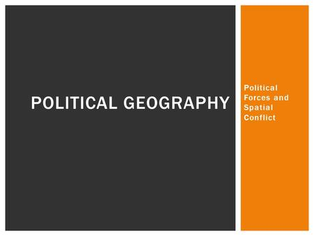 Political Forces and Spatial Conflict POLITICAL GEOGRAPHY.