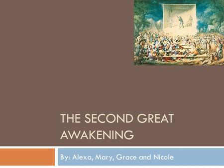 THE SECOND GREAT AWAKENING By: Alexa, Mary, Grace and Nicole.