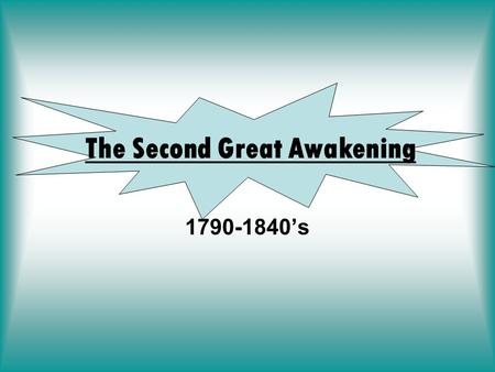"1790-1840's The Second Great Awakening Period of Religious revival following the American Revolution. Mainly started in the Northeast and Midwest. ""Camp."
