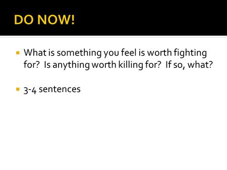  What is something you feel is worth fighting for? Is anything worth killing for? If so, what?  3-4 sentences.