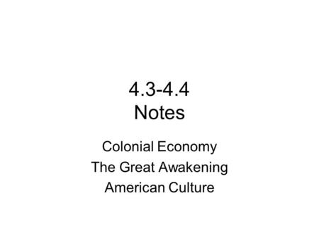 4.3-4.4 Notes Colonial Economy The Great Awakening American Culture.
