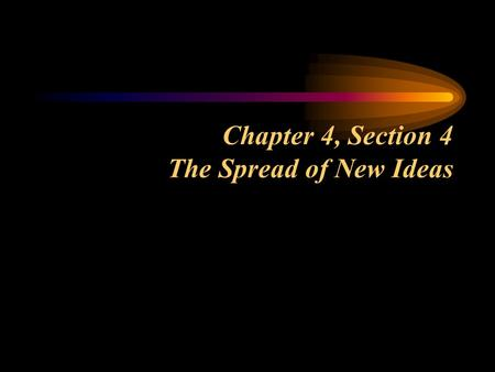 Chapter 4, Section 4 The Spread of New Ideas. Section Focus Question: How did ideas about religion and government influence colonial life? New ideas about.
