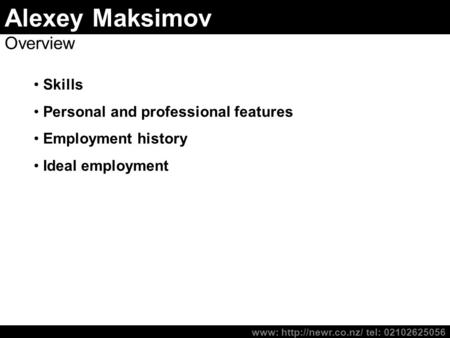 Alexey Maksimov Overview Skills Personal and professional features Employment history Ideal employment www:  tel: 02102625056.