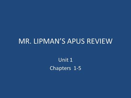 MR. LIPMAN'S APUS REVIEW Unit 1 Chapters 1-5. Portuguese sailors go East around Africa to reach India (Dias and Da Gama) Spanish sailors go West across.