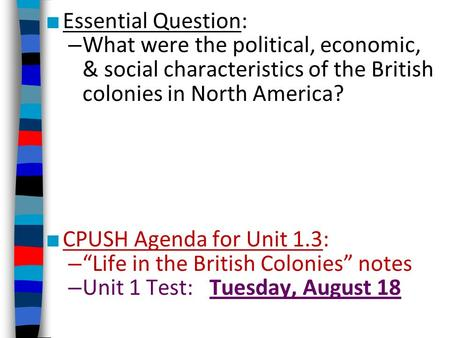 "Essential Question: What were the political, economic, & social characteristics of the British colonies in North America? CPUSH Agenda for Unit 1.3: ""Life."