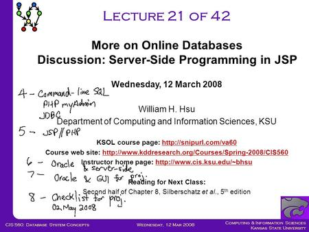 Computing & Information Sciences Kansas State University Wednesday, 12 Mar 2008CIS 560: Database System Concepts Lecture 21 of 42 Wednesday, 12 March 2008.