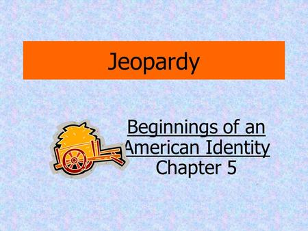 Jeopardy Beginnings of an American Identity Chapter 5.