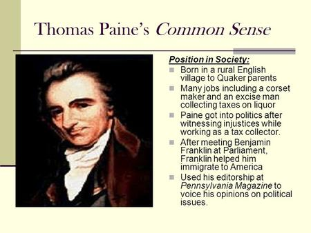 Thomas Paine's Common Sense Position in Society: Born in a rural English village to Quaker parents Many jobs including a corset maker and an excise man.