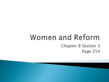 Women and Reform Chapter 8 Section 3 Page 254.
