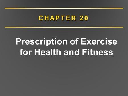 Prescription of Exercise for Health and Fitness. CHAPTER 20 Overview Health benefits of exercise Medical clearance Exercise prescription Monitoring exercise.