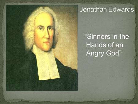 """Sinners in the Hands of an Angry God"". For Edwards, science, reason, and observation of the universe confirmed for him the existence of God. A brilliant."