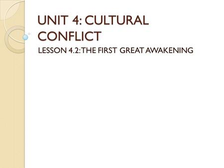UNIT 4: CULTURAL CONFLICT LESSON 4.2: THE FIRST GREAT AWAKENING.