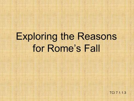 Exploring the Reasons for Rome's Fall TCI 7.1.1.3.