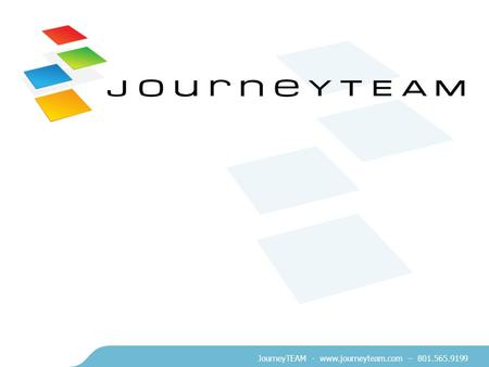 JourneyTEAM - www.journeyteam.com – 801.565.9199.