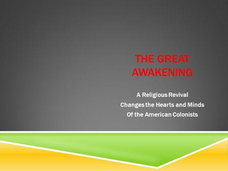 THE GREAT AWAKENING A Religious Revival Changes the Hearts and Minds Of the American Colonists.