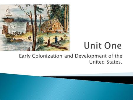 Early Colonization and Development of the United States.