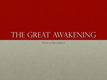 The Great awakening Roots to Revolution. The Great Awakening: CausesEffects.