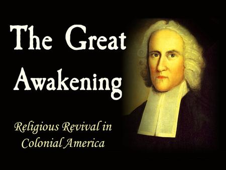 The Great Awakening Religious Revival in Colonial America.