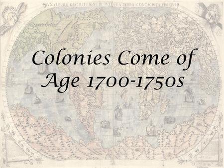 Colonies Come of Age 1700-1750s. Rise of Slavery First Africans arrived in Jamestown in 1619 treated like indentured servants. Slavery not significant.