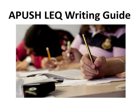 APUSH LEQ Writing Guide