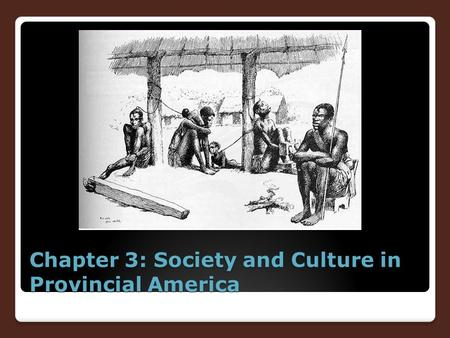 Chapter 3: Society and Culture in Provincial America.
