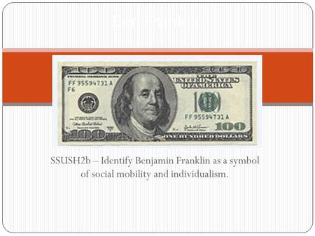SSUSH2b – Identify Benjamin Franklin as a symbol of social mobility and individualism. Ben Franklin.