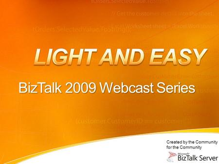 Created by the Community for the Community BizTalk 2009 Webcast Series.