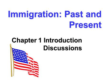 Immigration: Past and Present Chapter 1 Introduction Discussions.